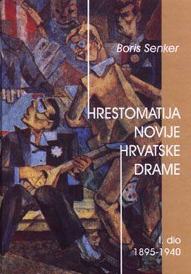 HRESTOMATIJA NOVIJE HRVATSKE DRAME (I. dio) (1895 – 1940)