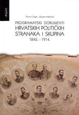 PROGRAMATSKI DOKUMENTI HRVATSKIH POLITIČKIH STRANAKA I SKUPINA 1842. – 1914.
