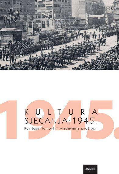 KULTURA SJEĆANJA: 1945.